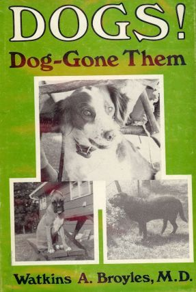 DOGS! DOG-GONE THEM. Watkins A. BROYLES