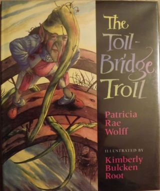 THE TOLL-BRIDGE TROLL. Patricia Rae WOLFF