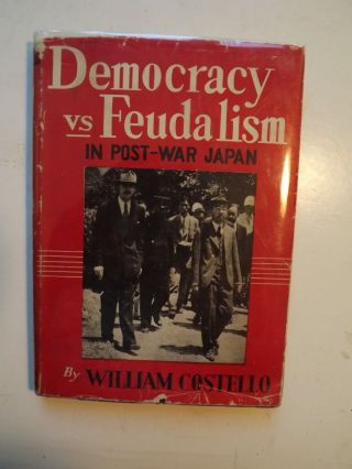 DEMOCRACY VERSUS FEUDALISM IN POST-WAR JAPAN. WILLIAM COSTELLO