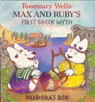 MAX AND RUBY'S FIRST GREEK MYTH: PANDORAS BOX. Rosemary WELLS