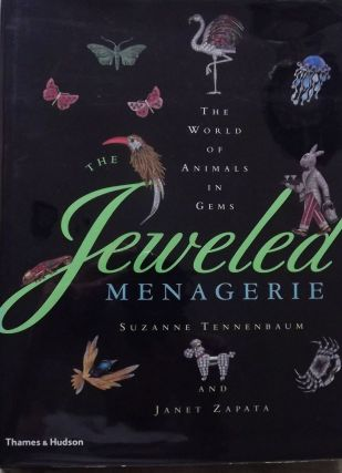 THE JEWELED MENAGERIE: THE WORLD OF ANIMALS IN GEMS. Suzanne TENNENBAUM