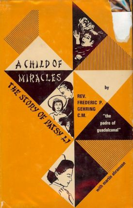 A CHILD OF MIRACLES: THE STORY OF PATSY LI. Rev. Frederic P. GEHRING