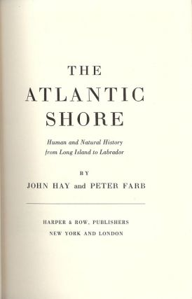 THE ATLANTIC SHORE: HUMAN AND NATURAL HISTORY FROM LONG ISLAND. John HAY