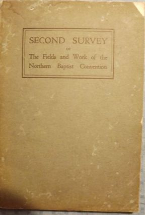 SECOND SURVEY OF THE FIELDS AND WORK OF NORTHERN BAPTIST CONVENTION. 1929 BAPTIST MISSIONARY...