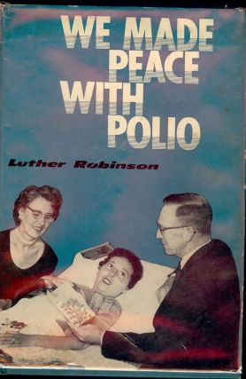WE MADE PEACE WITH POLIO. Luther ROBINSON