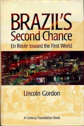 BRAZIL'S SECOND CHANCE: EN ROUTE TOWARD THE FIRST WORLD. Lincoln GORDON