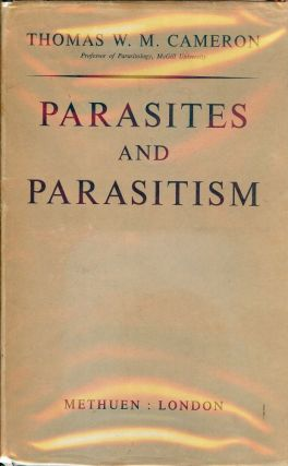 PARASITES AND PARASITISM. Thomas W. M. CAMERON