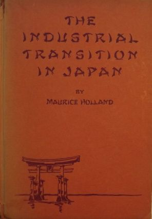 THE INDUSTRIAL TRANSITION IN JAPAN. Maurice HOLLAND