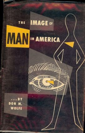 THE IMAGE OF MAN IN AMERICA. DON M. WOLFE