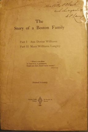 THE STORY OF A BOSTON FAMILY: ANN DOWSE WILLIAMS/MARY WILLIAMS LANGLEY. Caroline Healey DALL
