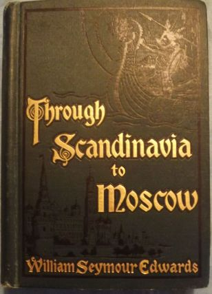 THROUGH SCANDINAVIA TO MOSCOW. William Seymour EDWARDS