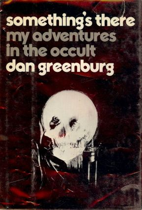 SOMETHING'S THERE: MY ADVENTURES IN THE OCCULT. DAN GREENBURG