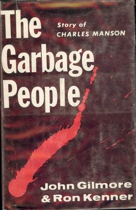 THE GARBAGE PEOPLE: STORY OF CHARLES MANSON. John GILMORE