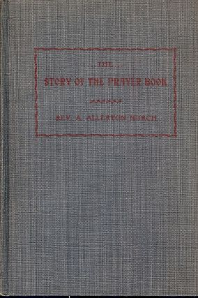 THE STORY OF THE PRAYER BOOK: ITS ORIGIN, SOURCES AND GROWTH. A. Allerton MURCH