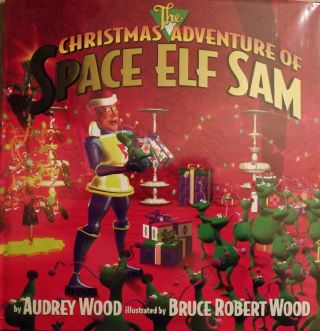 THE CHRISTMAS ADVENTURE OF SPACE ELF SAM. Audrey WOOD