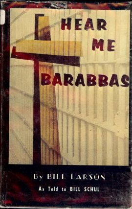 HEAR ME BARABBAS. Bill LARSON