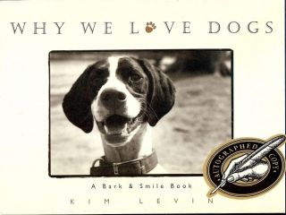 WHY WE LOVE DOGS: A BARK AND SMILE BOOK. Kim LEVIN