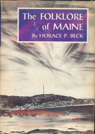 THE FOLKLORE OF MAINE. Horace P. BECK