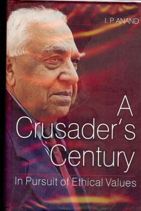A CRUSADER'S CENTURY: IN PURSUIT OF ETHICAL VALUES. I. P. ANAND
