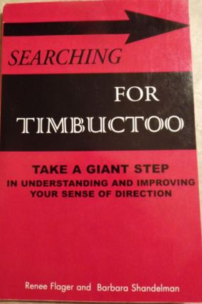 SEARCHING FOR TIMBUCTOO: TAKE A GIANT STEP IN UNDERSTANDING YOUR. Renee FLAGER