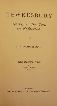 TEWKESBURY: THE STORY OF ABBEY, TOWN, AND NEIGHBORHOOD. F. B. BRADLEY-BIRT