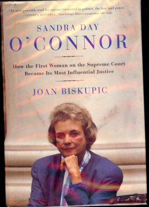 SANDRA DAY O'CONNOR: HOW THE FIRST WOMAN ON THE SUPREME COURT. Joan BISKUPIC