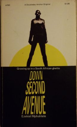 DOWN SECOND AVENUE: GROWING UP IN A SOUTH AFRICAN GHETTO. Ezekiel MPHAHLELE