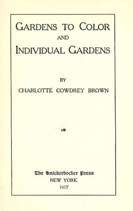 GARDENS TO COLOR AND INDIVIDUAL GARDENS. Charlotte Cowdrey BROWN