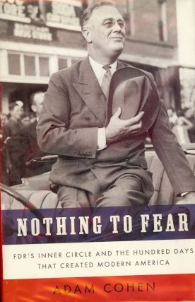 NOTHING TO FEAR: FDR'S INNER CIRCLE AND THE HUNDRED DAYS. Adam COHEN
