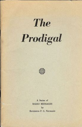 THE PRODIGAL: A SERIES OF RADIO MESSAGES. Reverend P. G. NEUMANN