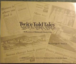 TWICE TOLD TALES: REFLECTIONS OF MONMOUTH COUNTY'S PAST. GEORGE H. MOSS Jr.