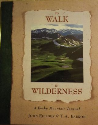 TO WALK IN WILDERNESS: A ROCKY MOUNTAIN JOURNAL. T. A. BARRON