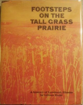 FOOTSTEPS ON THE TALL GRASS PRAIRIE: HISTORY OF LOMNARD, ILLINOIS. Lillian BUDD