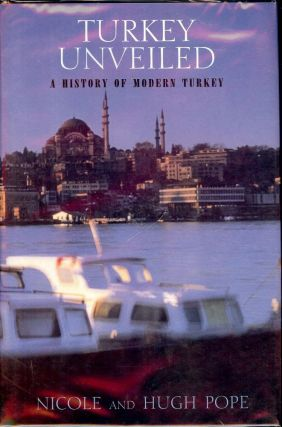 TURKEY UNVEILED: A HISTORY OF MODERN TURKEY. Nicole POPE