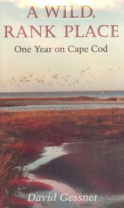 A WILD, RANK PLACE: ONE YEAR ON CAPE COD. David GESSNER