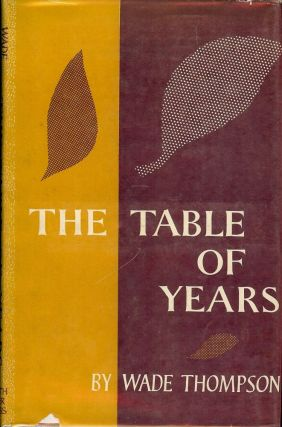 THE TABLE OF YEARS. Wade THOMPSON