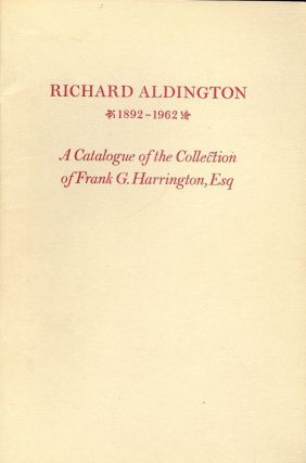 RICHARD ALDINGTON 1892-1962: A CATALOGUE OF FRANK G. HARRINGTON. Richard ALDINGTON