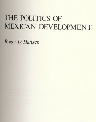 THE POLITICS OF MEXICAN DEVELOPMENT. Roger D. HANSEN