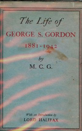 THE LIFE OF GEORGE S. GORDON 1881-1942. Mary GORDON.