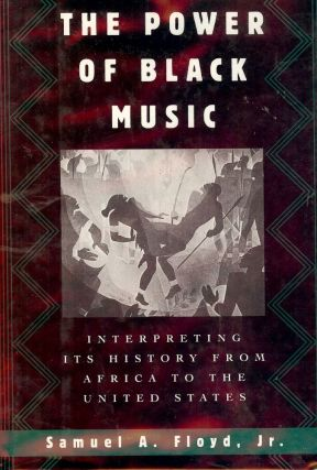 THE POWER OF BLACK MUSIC: INTERPRETING ITS HISTORY. Samuel A. FLOYD Jr