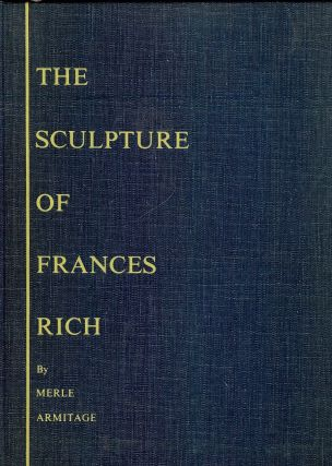 THE SCULPTURE OF FRANCES RICH. Merle ARMITAGE