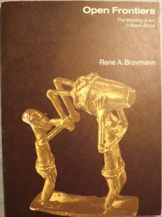 OPEN FRONTIERS: THE MOBILITY OF ART IN BLACK AFRICA. Rene A. BRAVMANN