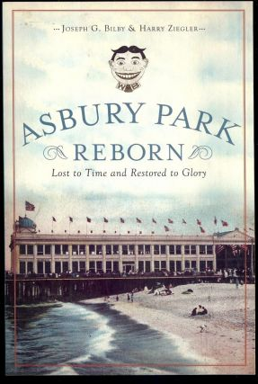 ASBURY PARK REBORN: LOST TO TIME AND RESTORED TO GLORY. Joseph G. BILBY