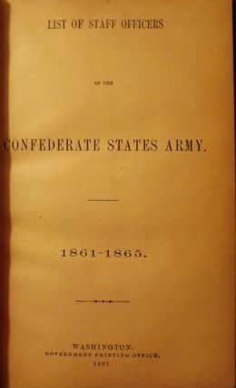 LIST OF STAFF OFFICERS OF THE CONFEDERATE STATES ARMY 1861-1865. CIVIL WAR