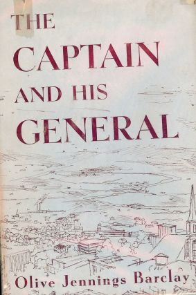 THE CAPTAIN AND HIS GENERAL. Olive Jennings BARCLAY
