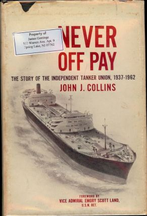 NEVER OFF PAY: THE STORY OF THE INDEPENDENT TANKER UNION 1937-1962. John L. COLLINS