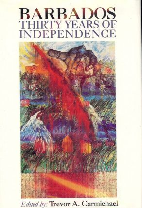 BARBADOS: THIRTY YEARS OF INDEPENDENCE. Trevor A. CARMICHAEL
