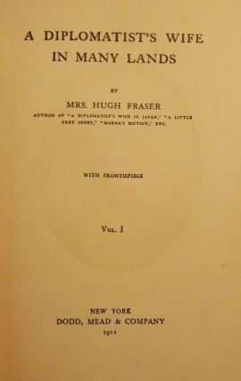 A DIPLOMATIST'S WIFE IN MANY LANDS: TWO VOLUMES. Mrs. Hugh FRASER