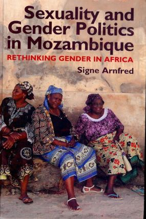 SEXUALITY AND GENDER POLTICS IN MOZAMBIQUE. Signe ARNFRED.