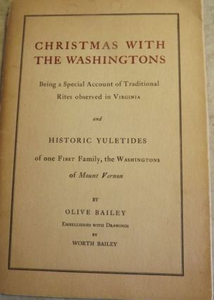 CHRISTMAS WITH THE WASHINGTONS AND HISTORIC YULETIDES. Olive BAILEY.